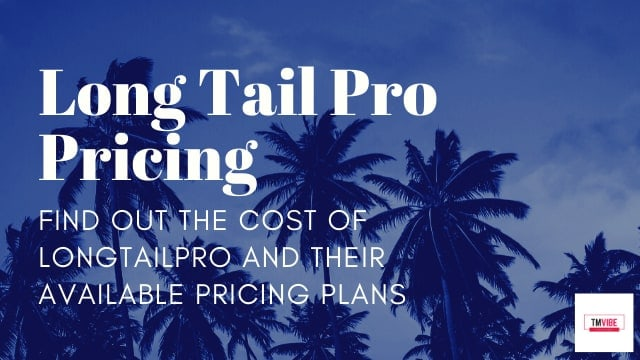 Long Tail Pro Pricing - Cost of LongTailPro